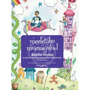 Meelerahu muinasjutud. Aladdini võluvaip - ja teised muinasjuttudel põhinevad meelerännakud lastele