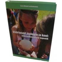 Raamat - Väärtused, iseloom ja kool: väärtuskasvatuse lugemik